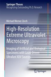 High-Resolution Extreme Ultraviolet Microscopy: Imaging of Artificial and Biological Specimens with Laser-Driven Ultrafast XUV Sources