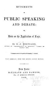 Rudiments of Public Speaking and Debate: Or, Hints on the Application of Logic