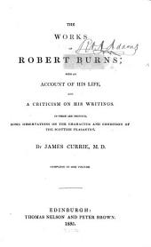 The Works of Robert Burns: With an Account of His Life, and a Criticism on His Writings