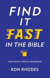 Find It Fast in the Bible: A Quick Topical Reference