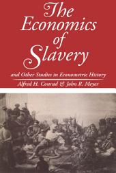 The Economics of Slavery: And Other Studies in Econometric History