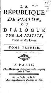 La République de Platon, ou dialogue sur la justice: Divisé en dix livres, Volume1