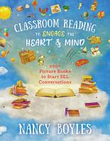 Classroom Reading to Engage the Heart and Mind  200  Picture Books to Start SEL Conversations PDF