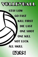 Volleyball Stay Low Go Fast Kill First Die Last One Shot One Kill Not Luck All Skill Evan PDF