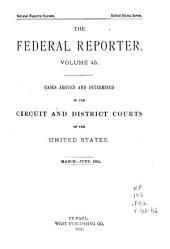 The Federal Reporter: Cases Argued and Determined in the Circuit and District Courts of the United States, Volumes 45-46