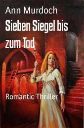 Sieben Siegel bis zum Tod: Romantic Thriller