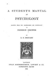 A Student's Manual of Psychology: Adapted from the 'Katechismus Der Psychologie'of Friedrich Kirchner