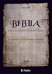 A Biblia Megtalált Fordítása III. könyv: A Tisztesség Tudása