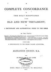 A Complete Concordance to the Holy Scriptures of the Old and New Testament: Or, A Dictionary and Alphabetical Index to the Bible