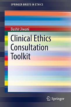 Clinical Ethics Consultation Toolkit PDF