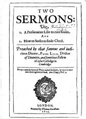 Two sermons: viz. A preseruatiue Lilie to cure Soules [on Mark xvi. 16], and How to seeke to finde Christ [on Luke xxiv. 5.][Edited by Dorothy Lilie].