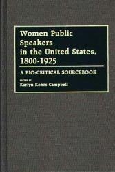 Women Public Speakers in the United States  1800 1925  A Bio Critical Sourcebook PDF