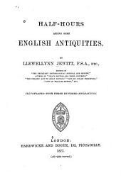 Half-hours Among Some English Antiquities