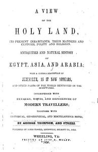 A View of the Holy Land  Its Present Inhabitants  Their Manners and Customs  Polity and Religion PDF
