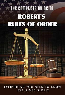 The Complete Guide to Robert s Rules of Order Made Easy