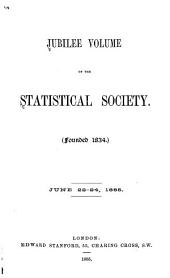 Jubilee Volume of the Statistical Society ... June 22-24, 1885