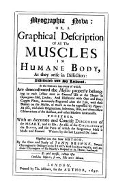 Myographia Nova, Or, A Description of All the Muscles in Humane Body, as They Arise in Dissection: Distributed Into Six Lectures ... Together with an Accurate and Concise Discourse of the Heart, and Its Use, Also of the Circulation of the Blood, and the Parts of which the Sanguinary Mass is Made and Framed