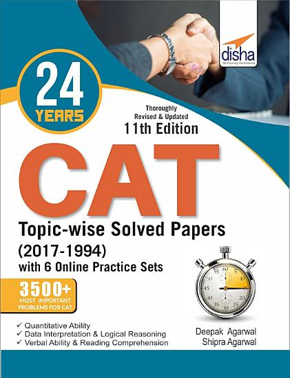 24 years CAT Topic wise Solved Papers  2017 1994  with 6 Online Practice Sets 11th edition PDF