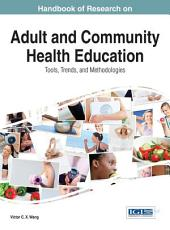 Handbook of Research on Adult and Community Health Education: Tools, Trends, and Methodologies: Tools, Trends, and Methodologies