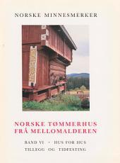Norske tømmerhus frå mellomalderen 6: Hus for hus. Tillegg og tidfestning