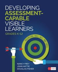 Developing Assessment Capable Visible Learners Grades K 12 Book PDF