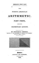 The North American Arithmetic: Containing Elementary Lessons. part first, Part 1