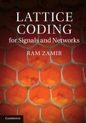 Lattice Coding for Signals and Networks: A Structured Coding Approach to Quantization, Modulation and Multiuser Information Theory