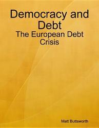 Democracy And Debt The European Debt Crisis Book PDF