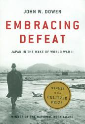 Embracing Defeat Japan In The Wake Of World War Ii Book PDF