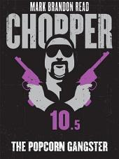 The Popcorn Gangster: Chopper 10.5