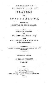 Travels in Switzerland, and in the Country of the Grisons: in a Series of Letters to William Melmoth, Esq., from William Coxe ...: With an Historical Sketch and Notes on the Late Revolution, Volume 2