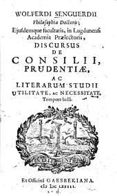 Discursus de consilii, prudentiae, ac literarum studii utilitate, ac necessitate, tempore belli