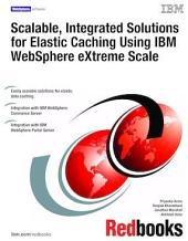 Scalable, Integrated Solutions for Elastic Caching Using IBM WebSphere eXtreme Scale