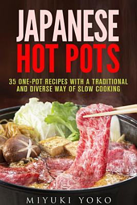 Japanese Hot Pots: 35 One-Pot Recipes with a Traditional and ...