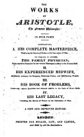 The Works of Aristotle     In Four Parts  Containing  I  His Complete Masterpiece     to which is Added  The Family Physician     II  His Experienced Midwife     III  His Book of Problems     IV  His Last Legacy     A New and Improved Edition PDF