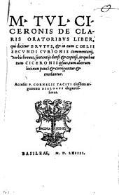 De claris oratoribus liber, qui dicitur Brutus: et in eum Coelii Secundi Curionis commentarii : Accessit P. Cornelii Taciti eiusdem Argumenti dialogus