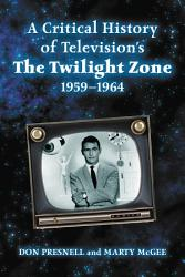 A Critical History Of Television S The Twilight Zone 1959 1964 Book PDF