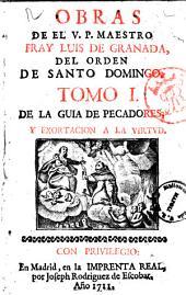 Obras de el V.P. maestro Fray Luis de Granada ... tomo 1. \\-27.]: De la guia de pecadores, y exortacion a la virtud, Volumen 1