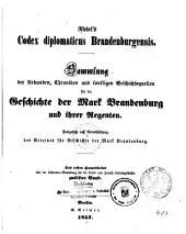 Codex diplomaticus Brandenburgensis: Sammlung der Urkunden, Chroniken und sonstigen Quellenschriften für die Geschichte der Mark Brandenburg und ihrer Regenten