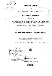 Ultimatum del consul de Francia, Mr. Aimé Roger: dirigido al Gobierno de Buenos Aires, encargado de las relaciones exteriores de la Confederación Argentina, con la correspondiente contestación y documentos que le son relativos