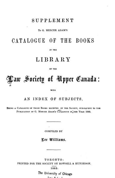 Supplement To G Mercer Adams Catalogue Of The Books In The Library Of The Law Society Of Upper Canada