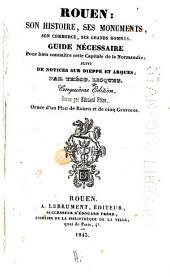 Rouen: son histoire, ses monuments, son commerce, ses grands hommes. Guide nécessaire pour bien connaĩtre cette capitale de la Normandie; suivi de notices sur Dieppe et Arques