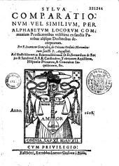 Sylva comparationum vel similium, per alphabetum locorum communium... per F. Joannem Gonzalez de Critana...