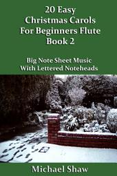 20 Easy Christmas Carols For Beginners Flute - Book 2: Big Note Sheet Music With Lettered Noteheads