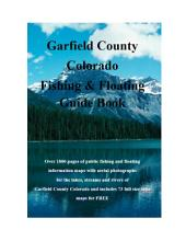 Garfield County Colorado Fishing & Floating Guide Book: Complete fishing and floating information for Garfield County Colorado