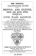The Official Illustrated Guide to the Bristol and Exeter, North and South Devon, Cornwall, and South Wales Railways ... Second Edition