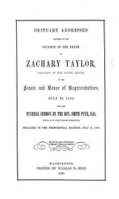Obituary Addresses delivered on the occasion of the death of Z. Taylor ... in the Senate and House of Representatives ... with the funeral Semon by the Rev. S. Pyne, etc