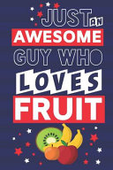 Just an Awesome Guy Who Loves Fruit