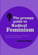 The Grumpy Guide To Radical Feminism