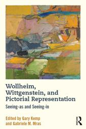 Wollheim, Wittgenstein, and Pictorial Representation: Seeing-as and Seeing-in